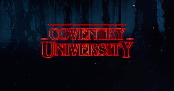 Coventry University Stranger Things have happened here